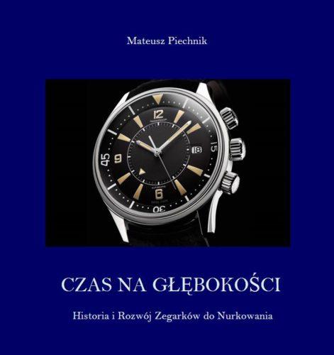 """Mateusz Piechnik - """"Czas na głębokości – Historia i rozwój zegarków do nurkowania""""."""